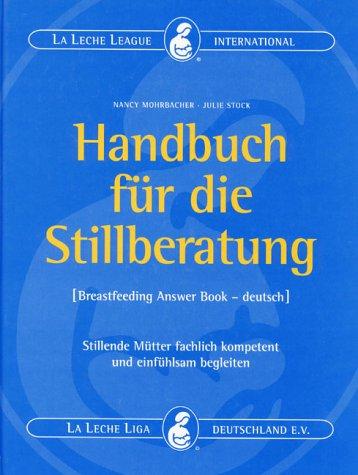Handbuch für die Stillberatung - The Breastfeeding Answer Book: Stillende Mütter fachlich kompetent und einfühlsam beraten