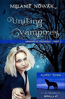 Uniting Vampires: (Vampiress Reigning - Part 1) (ALMOST HUMAN - The Third Series) by [Nowak, Melanie]