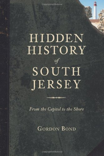 Hidden History of South Jersey:: From the Capitol to the Shore -