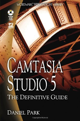 Camtasia Studio 5: The Definitive Guide (Wordware Applications ()