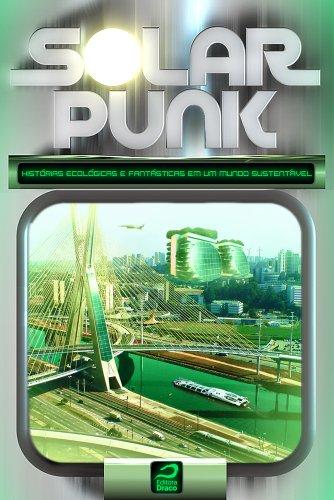 Solarpunk: Histórias ecológicas e fantásticas em um mundo sustentável (Portuguese Edition)
