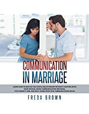 Communication in Marriage: Learn How to Rescue the Couple Relationship Without Fighting with Your Spouse, Avoid Communication Mistakes. Stop Anxiety and Jealousy, Using Effective Communication Rules