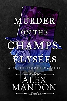 Murder on the Champs-Élysées: A Belle-Époque Mystery (The Belle-Époque Mysteries Book 1) by [Mandon, Alex]