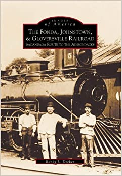 Book Fonda, Johnstown, & Gloversville Railroad, The:: Sacandaga Route to the Adirondacks (Images of America) by Randy L. Decker (1998-11-24)