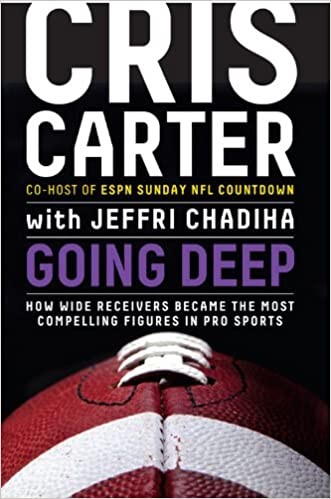1ee68f9a07922 Amazon.com: Going Deep: How Wide Receivers Became the Most Compelling  Figures in Pro Sports (9781401324858): Cris Carter, Jeffri Chadiha: Books