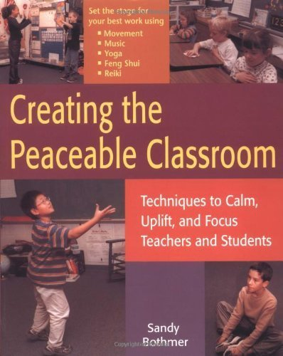 Creating the Peaceable Classroom: Techniques to Calm, Uplift, and Focus Teachers and Students by Sandy Bothmer (2003-04-01)
