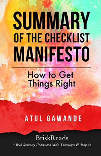 Summary: The Checklist Manifesto: How To Get Things Right by Atul Gawande: Understand Main Takeaways and Analysis (Summary Takeaways Analysis Reviews, ... Focus, Time Managment, Blueprint, Evernote)