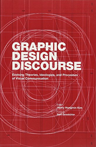 Graphic Design Discourse: Evolving Theories, Ideologies, and Processes of Visual Communication by Princeton Architectural Press