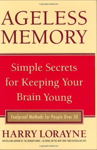 Ageless Memory: Simple Secrets for Keeping Your Brain Young - Foolproof Methods for People Over 50