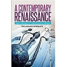 A Contemporary Renaissance: Gulen's Philosophy for a Global Revival of Civilization