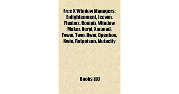 Free X Window Managers: Compiz: LLC Books: Amazon com