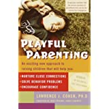 Playful Parenting: An Exciting New Approach to Raising Children That Will Help You Nurture Close Connections, Solve Behavior