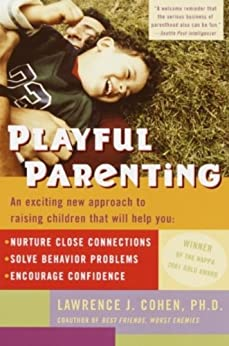 Playful Parenting: An Exciting New Approach to Raising Children That Will Help You Nurture Close Connections, Solve Behavior Problems, and Encourage Confidence by [Cohen, Lawrence J.]