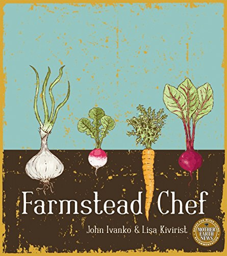 Farmstead Chef by John D. Ivanko, Lisa Kivirist