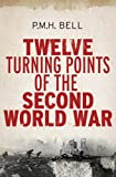 Twelve Turning Points of the Second World War, Philip Bell, 030018770X