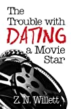The Trouble with Dating a Movie Star, Z. Willett, 1499137281