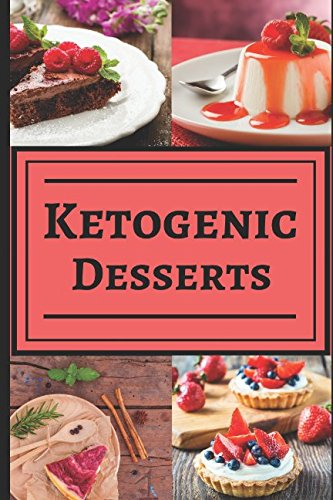 Ketogenic Desserts: Healthy and Delicious Ketogenic Diet Dessert Recipes for you to Enjoy! by John Jackson