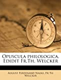 Opuscula Philologica Edidit Fr Th Welcker, August Ferdinand Naeke and Th Welcker, 1179939425