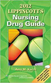 2012 lippincott's nursing drug guide by amy m. Karch rn ms (2011.