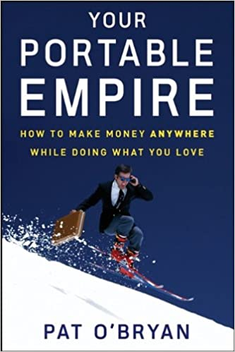 Book Your Portable Empire: How to Make Money Anywhere While Doing What You Love