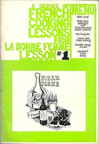 Téléchargez le format pdf de Google Books en ligneA Series of French Cooking Lessons From La Bonne Femme Lesson #1 B000E8OKTU (French Edition) PDF by Irena Kirshman