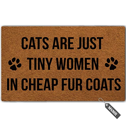 MsMr Funny Door Mat Entrance Floor Mat Cats are Just Tiny Women in Fur Coats Non-Slip Doormat Welcome Mat 30 inch by 18 inch Machine Washable Non-Woven Fabric