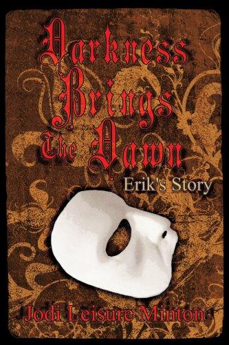Read Online Darkness Brings The Dawn: Erik's Story PDF