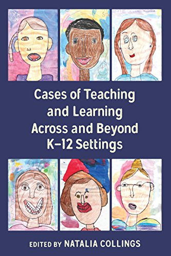 Cases of Teaching and Learning Across and Beyond K-12 Settings