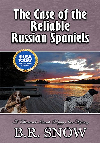 The Case of the Reliable Russian Spaniels (The Thousand Islands Doggy Inn Mysteries Book 18) by [Snow, B.R.]