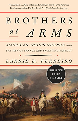 Brothers at Arms: American Independence and the Men of France and Spain Who Saved It (The French Alliance In The Revolutionary War)