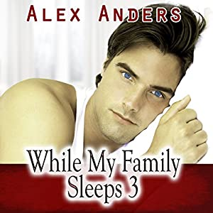 While My Family Sleeps 3 (Bi M-M-F Menage Stepbrother Boyfriend Non-consent Erotica) Audiobook