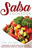 Salsa Cookbook: Learn How to Make Salsa with Delicious Salsa Recipes from All Around the World!