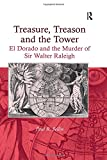 Treasure, Treason and the Tower: El Dorado and the Murder of Sir Walter Raleigh
