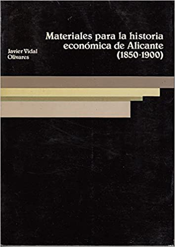Materiales para la historia económica de Alicante, 1850-1900 (Documental) (Spanish Edition) (Spanish) Paperback – 1986
