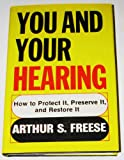 You and Your Hearing, Arthur S. Freese, 0684162407
