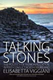 Talking Stones : The Politics of Memorialization in Post-Conflict Northern Ireland, Viggiani, Elisabetta, 1782384073
