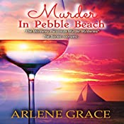 Murder in Pebble Beach: The Monterey Peninsula Murder Mysteries, Book 3 | Arlene Grace