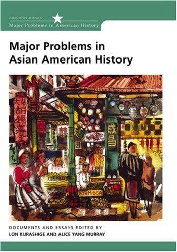 Major Problems in Asian American History: Documents and Essays (Major Problems in American History) Roger Daniels, Lon Kurashige and Alice Yang Murray