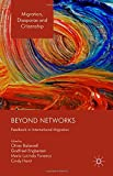 Beyond Networks: Feedback in International Migration (Migration, Diasporas and Citizenship)