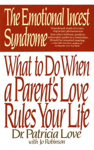 The Emotional Incest Syndrome: What to do When a Parent's Love Rules Your Life (Effects Of Dysfunctional Families On Child Development)
