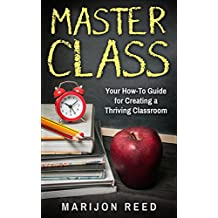 Master Class: Your How-To Guide for Creating a Thriving Classroom (FREE Teacher Resources!)
