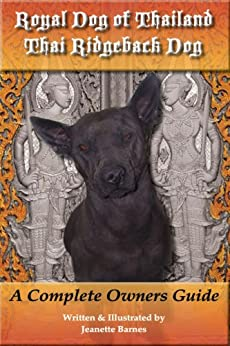 Royal Dog of Thailand, Thai Ridgeback Dog: A Complete Owners Guide by [Barnes , Jeanette ]
