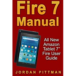 "Fire 7 Manual: All New Amazon Tablet 7"" Fire User Guide (Amazon Fire 7 Guide, Beginner to Expert Guidebook, Complete with Instructions)"