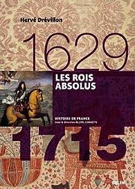 Les Rois absolus, 1630-1715 par Hervé Drévillon