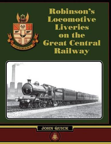 2013 Livery - Robinson's Locomotive Liveries on the Great Central Railway by John Quick (2013-09-04)