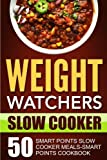 Weight Watchers Slow Cooker: 50 Smart Points Slow Cooker Meals-Smart Points Cookbook