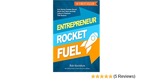 Entrepreneur Rocket Fuel: How Startup Founders Recruit World-class Talent  and Build Culture to Transform Their Business