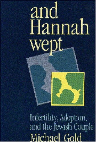 And Hannah Wept: Infertility, Adoption, and the Jewish Couple
