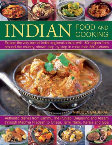 Indian Food And Cooking: Explore The Very Best Of Indian Regional Cuisine With 150 Recipes From Around The Country, Shown Step By Step In More Than 850 Pictures by Mridula Baljekar