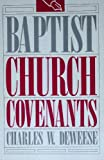 Baptist Church Covenants, Charles W. Deweese, 0805465871